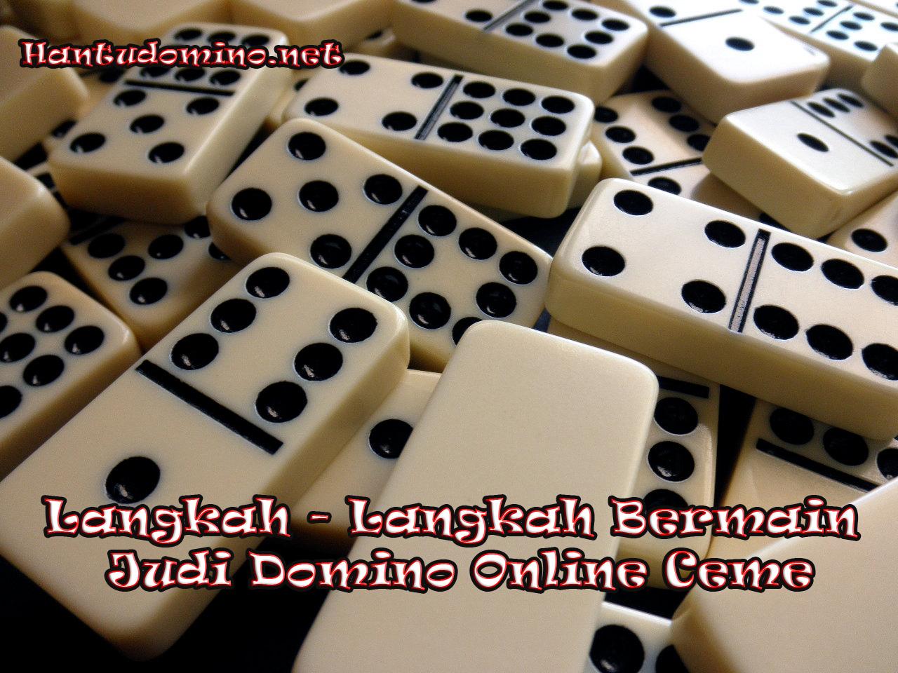 Langkah - Langkah Bermain Judi Domino Online Ceme